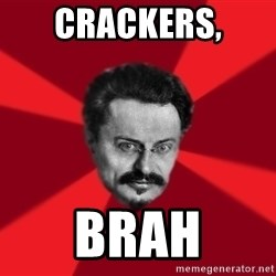 Trotsky Want More Crackers - crackers,  brah
