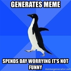 Socially Awkward Penguin - generates meme spends day worrying it's not funny