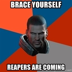 Shepard Says - Brace yourself Reapers are Coming