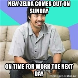 Nice Gamer Gary - new zelda comes out on sunday on time for work the next day