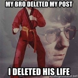 PTSD Karate Kyle - my bro deleted my post i deleted his life