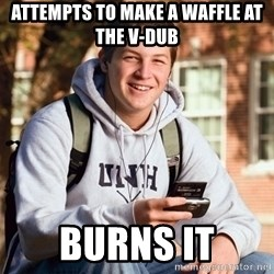 College Freshman - Attempts to make a waffle at the v-dub burns it