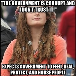 """COLLEGE LIBERAL GIRL - """"The Government is corrupt and I don't trust it!"""" Expects Government to feed, heal, protect, and house people"""