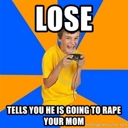 Annoying Gamer Kid - lose tells you he is going to rape your mom