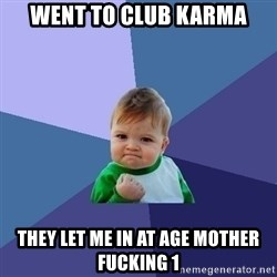 Success Kid - Went to club karma they let me in at age mother fucking 1