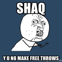Y U No - Shaq y u no make free throws