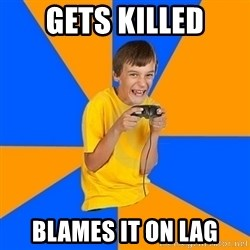 Annoying Gamer Kid - gets killed blames it on lag