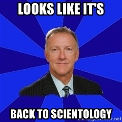 Ron Wilson/Leafs Memes - LOOKS LIKE IT'S BACK TO SCIENTOLOGY