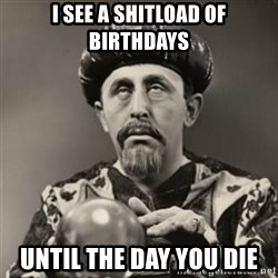 Dramatic Fortune Teller - i see a shitload of birthdays until the day you die