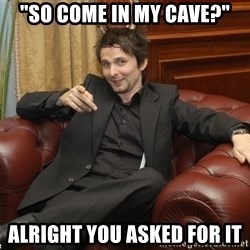 "Perv Bellamy - ""So come in my cave?"" alright you asked for it"