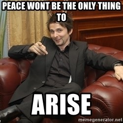 Perv Bellamy - peace wont be the only thing to arise