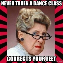 Condescending Director - never taken a dance class corrects your feet