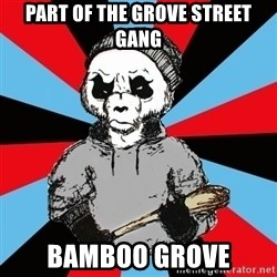 Hardpand - Part of the Grove Street gang Bamboo grove