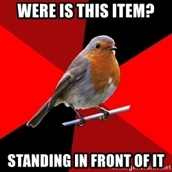 Retail Robin - Were is this item? Standing in front of it