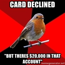 "Retail Robin - Card declined ""but theres $20,000 in that account"""