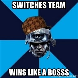 Scumbag Battlefield 3 Guy - switches team wins like a bosss