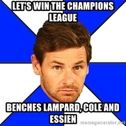 André Villas-Boas - LET'S WIN THE CHAMPIONS LEAGUE BeNCHES LAMPARD, COLE AND ESSIEN