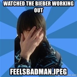 FACEPALM KITTY - Watched the bieber working out feelsbadman.jpeg