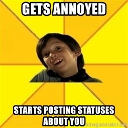 es bakans - gets annoyed starts posting statuses about you