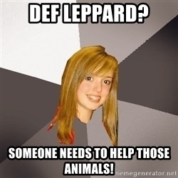 Musically Oblivious 8th Grader - Def Leppard?  someone needs to help those animals!
