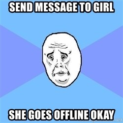 Okay Guy - send message to girl she goes offline Okay