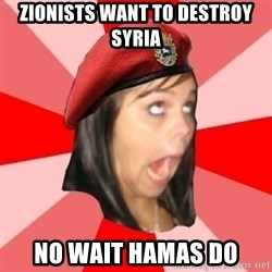 Comunist Stupid Facebook Girl - zionists want to destroy syria no wait hamas do