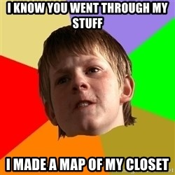 Angry School Boy - i know you went through my stuff i made a map of my closet