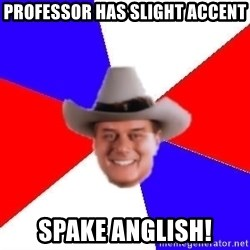 decadent american - Professor has slight accent spake anglish!