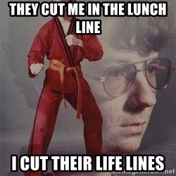 PTSD Karate Kyle - THey cut me in the lunch line i cut their life lines