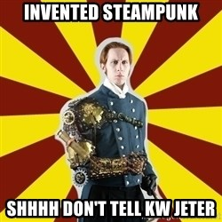 Steampunk Guy - INvented steampunk Shhhh don't tell KW Jeter