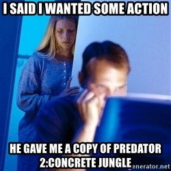 Redditors Wife - i said i wanted some action he gave me a copy of predator 2:concrete jungle