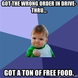 Success Kid - got the wrong order in drive-thru... got a ton of free food.