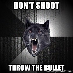 Insanity Wolf - Don't Shoot Throw the Bullet