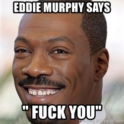 "Eddie Murphy - eddie murphy says "" fuck you"""