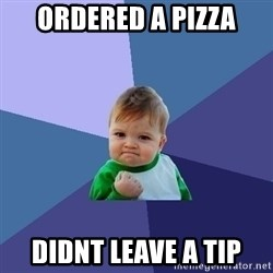 Success Kid - ordered a pizza didnt leave a tip