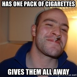 Good Guy Greg - has one pack of cigarettes gives them all away