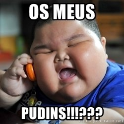 Fat Asian Kid - Os meus Pudins!!!???