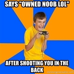 """Annoying Gamer Kid - says """"owned noob lol"""" after shooting you in the back"""