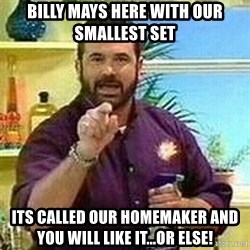 Badass Billy Mays - Billy Mays Here with our smallest set its called our homemaker and you will like it...or else!