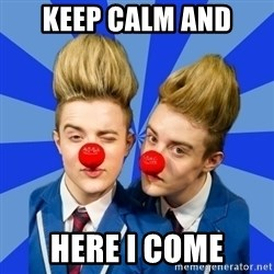 Jedward  - Keep Calm and Here i come