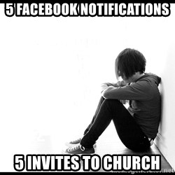 First World Problems - 5 Facebook Notifications 5 invites to church