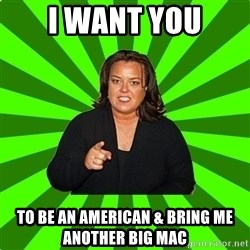 Rosie O' Donnell - i want you to be an american & bring me another big mac