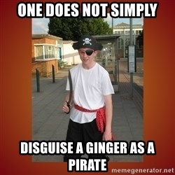 RRRR Ginger - ONE DOES NOT SIMPLY Disguise a Ginger as a pirate