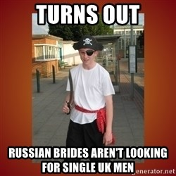 RRRR Ginger - turns out Russian Brides aren't looking for single uk men