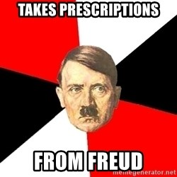Advice Hitler - Takes prescriptions from freud