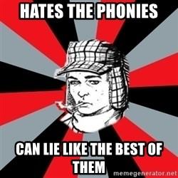 Holden Caulfield - hates the phonies can lie like the best of them