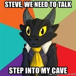 Business Dragon - steve, we need to talk step into my cave