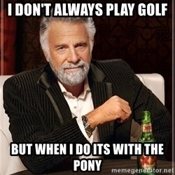 Dos Equis Guy gives advice - I don't always play golf but when i do its with the pony