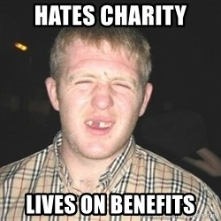 chav - hates charity lives on benefits