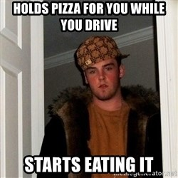 Scumbag Steve - holds pizza for you while you drive starts eating it
